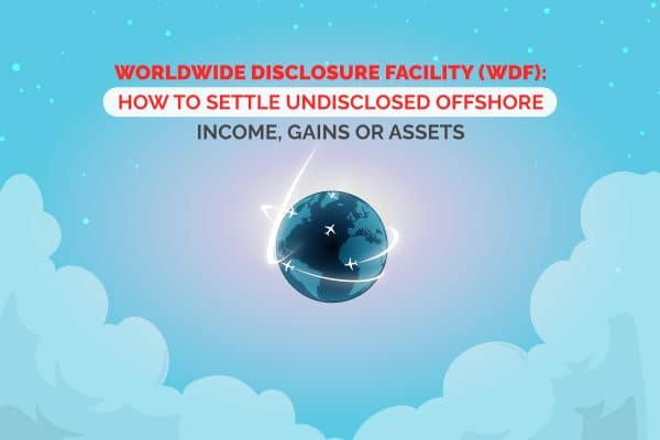 Worldwide Disclosure Facility (WDF): How to Settle Undisclosed Offshore Income, Gains or Assets